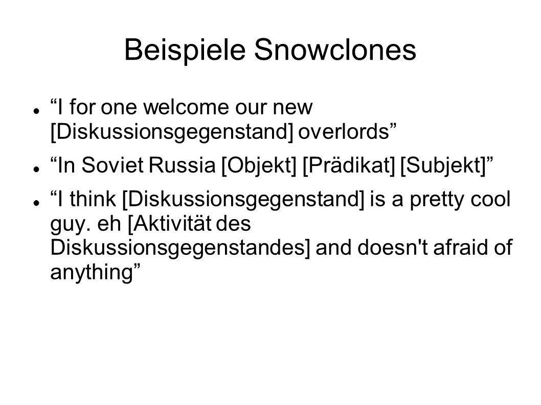 Beispiele Snowclones I for one welcome our new [Diskussionsgegenstand] overlords In Soviet Russia [Objekt] [Prädikat] [Subjekt]